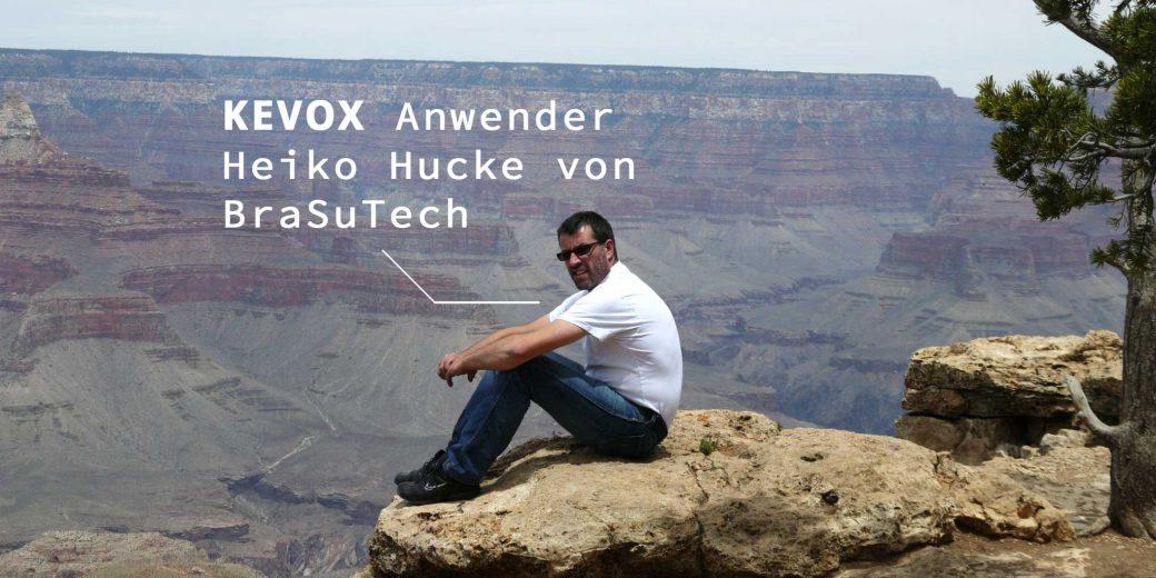 KEVOX_Anwender_Heiko_Hucke_BrasuTech